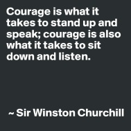 Courage-is-what-it-takes-to-stand-up-and-speak-cou_Michelle Lock